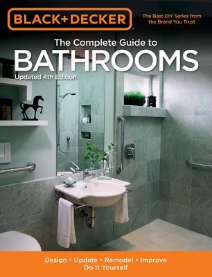 The Complete Guide to Bathrooms: Design, Update, Remodel, Improve, Do It Yourself