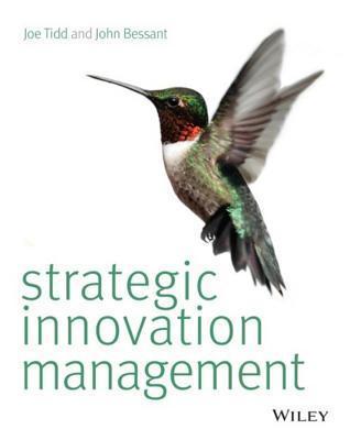 Strategic Innovation Management. Joe Tidd, John Bessant