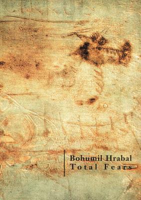 Total Fears by Bohumil Hrabal