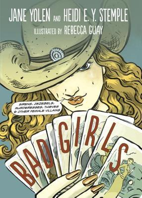 Bad Girls: Sirens, Jezebels, Murderesses, Thieves, & Other Female Villains
