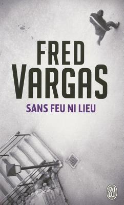 Sans Feu Ni Lieu Les Evangelistes 3 By Fred Vargas