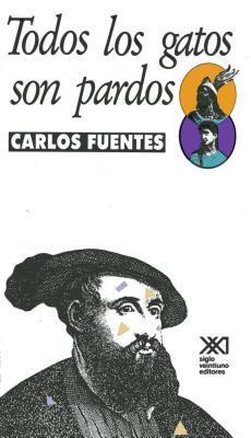 Todos los gatos son pardos by Carlos Fuentes