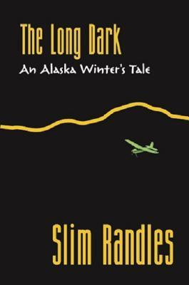 The Long Dark: An Alaska Winter's Tale (Humorous Historical Fiction Set in Alaska)