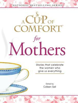 A Cup Of Comfort for Mothers by Colleen Sell
