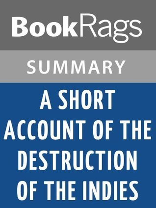 A Short Account of the Destruction of the Indies by Bartolome de Las Casas (BookRags.com Summary and Study Guide)