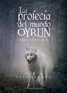 La profecía del mundo Oyrun by Marta Sternecker