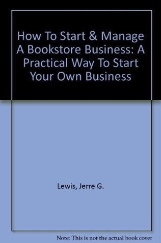 How To Start & Manage A Bookstore Business: A Practical Way To Start Your Own Business