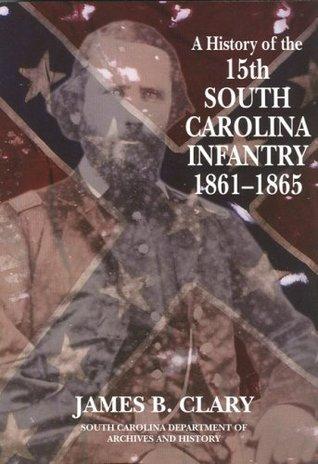 A History of the 15th South Carolina Infantry 1861-1865