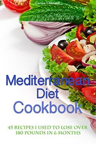 New Mediterranean Diet Cookbook: 45 Delicious Recipes I used to lose over 180 lbs. in 6 months