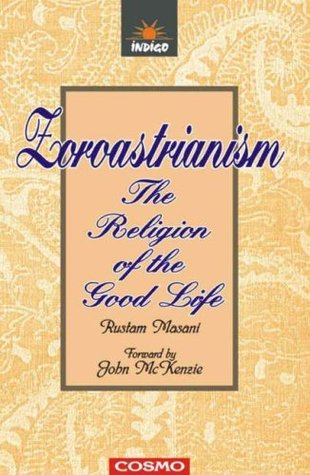 Zoroastrianism: The Religion Of The Good Life