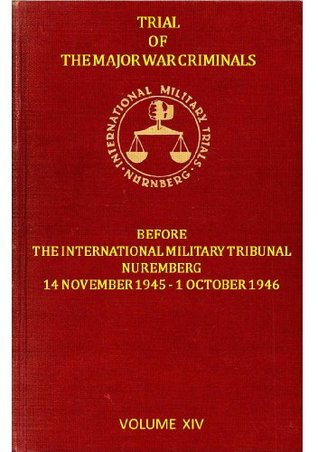 Trial of the Major War Criminals before the International Military Tribunal Volume 14 (Trial of the Major War Criminals before the International Military Tribunal Volume XIV)
