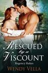 Rescued By A Viscount (Regency Rakes, #2)