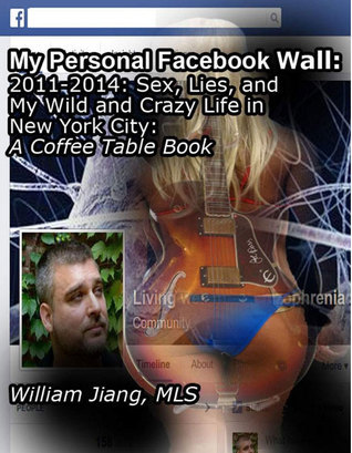 My Personal Facebook Wall: 2011-2014: Sex, Lies, and My Wild and Crazy Life in New York City: A Coffee Table Book