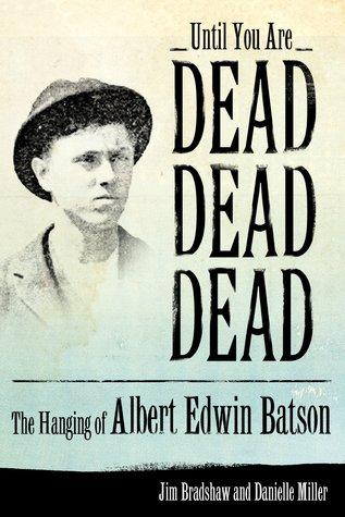 Until You Are Dead, Dead, Dead: The Hanging of Albert Edwin Batson