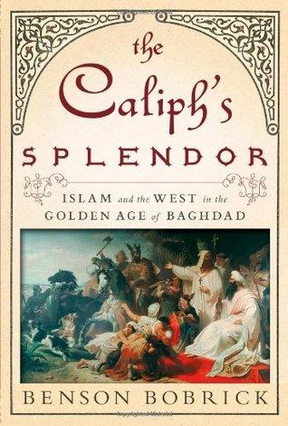 The Caliph's Splendor by Benson Bobrick