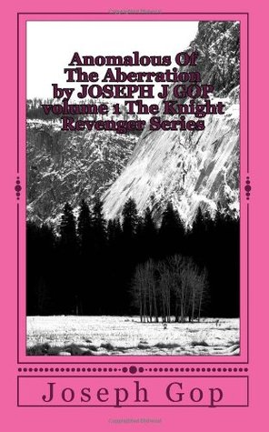 Anomalous of the Aberration by Joseph J GOP Volume 1 the Knight Revenger Series
