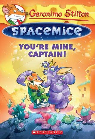 You're Mine, Captain! (Geronimo Stilton Spacemice #2)