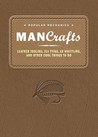 Popular Mechanics Man Crafts: Leather Tooling, Fly Tying, Ax Whittling and Other Cool Things to Do
