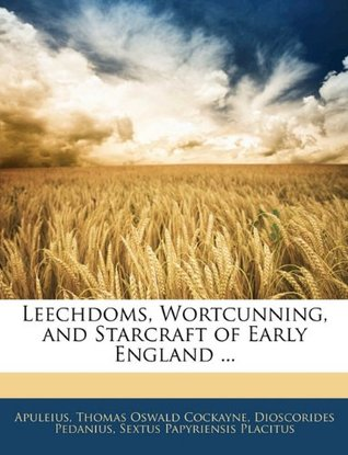 Leechdoms, Wortcunning, and Starcraft of Early England ...