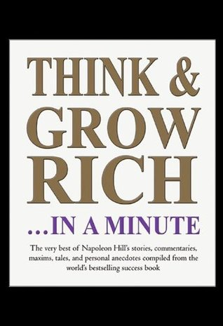 Think & Grow Rich . . . In A Minute