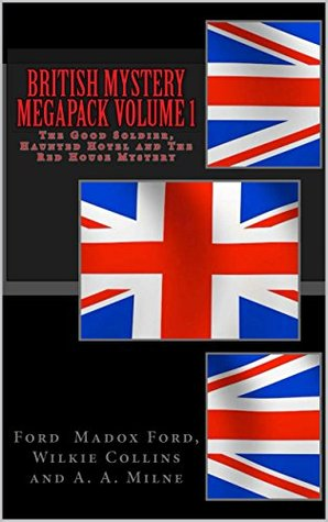 British Mystery Megapack Volume 1 - The Good Soldier, Haunted Hotel and The Red House Mystery