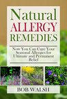Allergy Relief: Natural Allergy Remedies – Now You Can Cure Your Seasonal Allergies for Ultimate and Permanent Relief (Cure Allergies - Learn How to Cure and Treat Allergies with Natural Remedies)