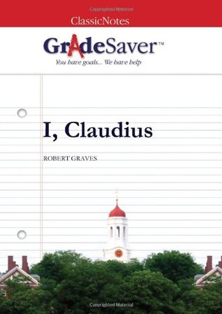 GradeSaver (TM) ClassicNotes I, Claudius: Study Guide
