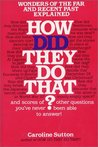 How Did They Do That?: Wonders of the Far and Recent Past Explained