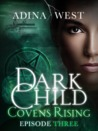 Dark Child (Covens Rising): Episode 3