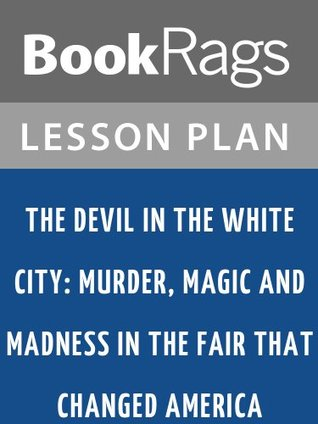 The Devil in the White City: Murder, Magic and Madness in the Fair That Changed America Lesson Plans