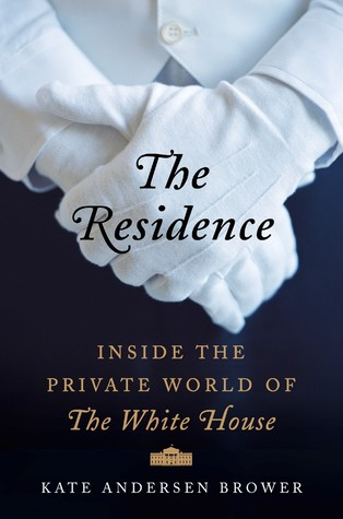 The Residence: Inside the Private World of the White House por Kate Andersen Brower