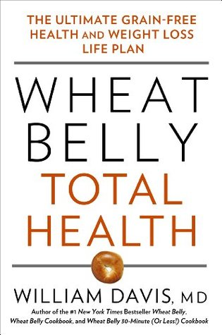 Ebook Wheat Belly Total Health: The Ultimate Grain-Free Health and Weight Loss Life Plan by William  Davis PDF!