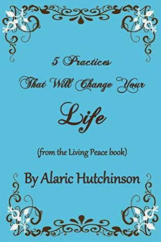 5 Practices That Will Change Your Life (Luminous Living Booklets Book 1)