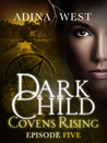Dark Child (Covens Rising): Episode 5