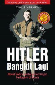 Hitler Bangkit Lagi : Novel Satir tenang Pemimpin Terkejam di Dunia