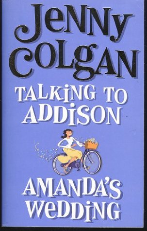 Talking To Addison Amandas Wedding By Jenny Colgan