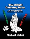 The BDSM Coloring Book: An Activity Book For Kinksters With Crayons