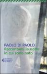 Raccontami la notte in cui sono nato by Paolo Di Paolo
