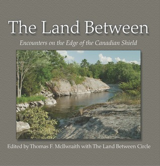 The Land Between: Encounters on the Edge of the Canadian Shield
