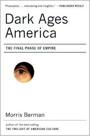 Dark Ages America by Morris Berman