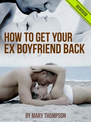How To Get Your Ex-Boyfriend Back - Quick & Easy 9 Step Guide To Get Him Back - Limited Discount Edition