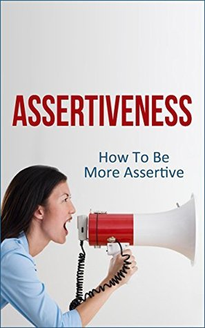Assertiveness: How To Be More Assertive