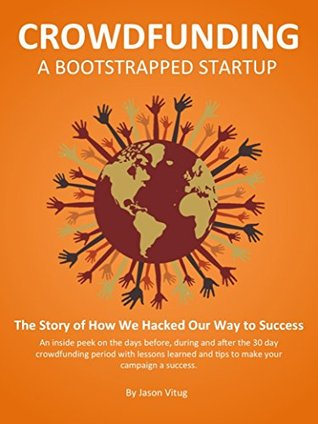 Crowdfunding A Bootstrapped Startup: The Story of How We Hacked Our Way to Success