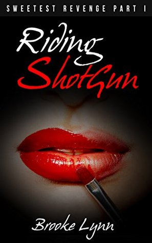 Riding ShotGun: The Sweetest Revenge Part 1 & 2