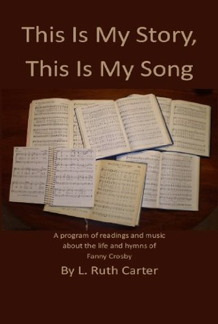 This Is My Story, This Is My Song: The Life and Songs of Fanny Crosby