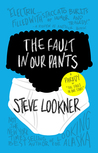 The Fault in Our Pants by Steve Lookner