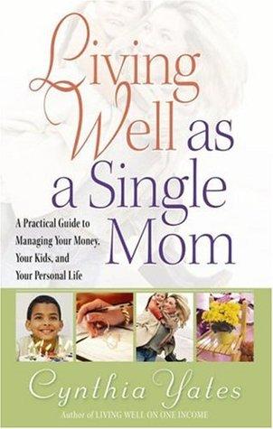 Living Well as a Single Mom by Cynthia Yates