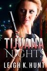 Tijuana Nights by Leigh K. Hunt