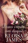 Duas Irmãs, Um Duque by Eloisa James