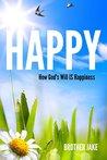 Happy: How God's ...